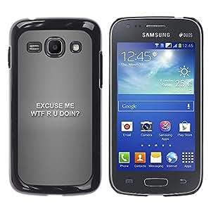 CASEX Cases / Samsung Galaxy Ace 3 GT-S7270 GT-S7275 GT-S7272 / Wtf R U Doin - Funny # / Delgado Negro Plástico caso cubierta Shell Armor Funda Case Cover Slim Armor Defender