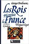 Les rois qui ont fait la France : Hugues Capet, le fondateur, 987 par Bordonove