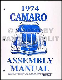 1974 Camaro Reprint Factory Assembly Manual: GM CHEVROLET CAMARO CHEVY,  CAMARO CHEVY CHEVROLET GM, CAMARO CHEVY CHEVROLET GM, CAMARO CHEVY  CHEVROLET GM, CAMARO CHEVY CHEVROLET GM, CAMARO CHEVY CHEVROLET GM, CAMARO  CHEVYAmazon.com