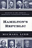 Hamilton's Republic : Readings in the American Democratic Nationalist Tradition, Lind, Michael, 0684831600