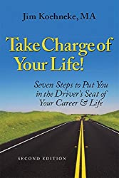 Take Charge Of Your Life: Seven Steps to Put You in the Driver's Seat of Your Career & Life