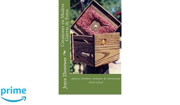 Creationes en Madera Galeria de Fotos: Joyeros, biombos, unidades de almacenaje (Serie Creatividad Inicio Rápido) (Spanish Edition): Joyce Zborower M.A., ...