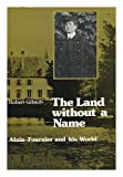 The Land Without a Name : Alain-Fournier and His World, Gibson, Robert, 0312465157