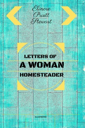 Letters Of A Woman Homesteader: By Elinore Pruitt Stewart - Illustrated