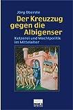 Der Kreuzzug gegen die Albigenser. Ketzerei und Machtpolitik im Mittelalter
