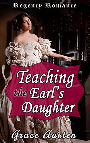 Teaching the Earl's Daughter: Regency Romance: A Clean and Wholesome Regency Romance (The Baronet's Circle Book 2)