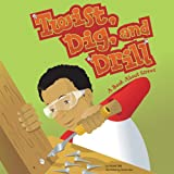 Twist, Dig, and Drill: A Book About Screws (Amazing Science: Simple Machines)