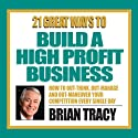 21 Great Ways to Build a High-Profit Business Speech by Brian Tracy Narrated by Brian Tracy