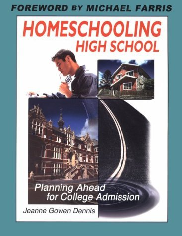 Homeschooling High School: Planning Ahead for College Admission by Dennis Jeanne Gowen (2000-06-01) Paperback