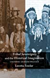 Tribal Sovereignty and the Historical Imagination : Cheyenne-Arapaho Politics, Fowler, Loretta, 0803271514