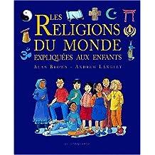 RELIGIONS DU MONDE EXPLIQUÉES AUX ENFANTS (LES)