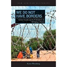 We Do Not Have Borders: Greater Somalia and the Predicaments of Belonging in Kenya