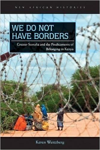 We Do Not Have Borders Greater Somalia And The Predicaments Of Belonging In Kenya New African Histories Keren Weitzberg  Amazon Com