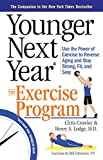 Younger Next Year: The Exercise Program: Use the Power of Exercise to Reverse Aging and Stay Strong, Fit, and Sexy