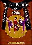 Super Karate for Kids, Roger Carlon, 0865681848