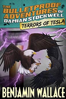 Terrors of Tesla (The Bulletproof Adventures of Damian Stockwell Series Book 2) by [Wallace, Benjamin]
