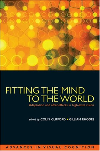 Fitting the Mind to the World: Adaptation and After-Effects in High-Level Vision (Advances in Visual Cognition)