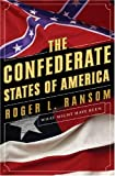 The Confederate States of America - What Might Have Been, Ransom, Roger L., 0393059677