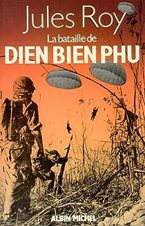 La bataille de Dien Bien Phu par Roy