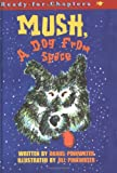 Mush, a Dog from Space, Daniel M. Pinkwater, 0689848013