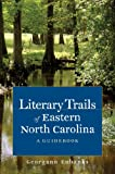 Literary Trails of Eastern North Carolina: A Guidebook (Literary Trails of North Carolina)