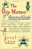 The Hip Mama Survival Guide: Advice from the Trenches on Pregnancy, Childbirth, Cool Names, Clueless Doctors, Potty Training, and Toddler Avengers