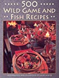 500 Wild Game and Fish Recipes, Galen Winter, 1572230088
