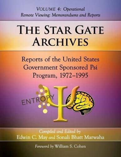 The Star Gate Archives: Reports of the United States Government Sponsored Psi Program, 1972-1995. Volume 4: Operational Remote Viewing: Memorandums and Reports