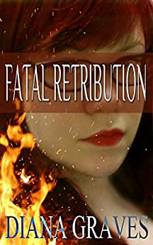 Fatal Retribution (Raina Kirkland Book 1) by [Graves, Diana]