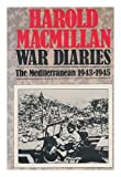 Front cover for the book War Diaries: Politics and War in the Mediterranean, January 1943-May 1945 by Harold Macmillan