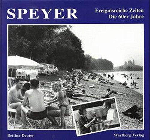 Speyer. Die 60er Jahre: Ereignisreiche Zeiten (Historischer Bildband)