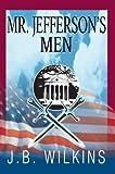 Mr. Jefferson's Men, J. B. Wilkins, 0595748473