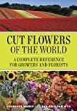 img - for Cut Flowers of the World: A Complete Reference for Growers and Florists book / textbook / text book