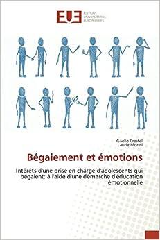 Bégaiement et émotions: Intérêts d'une prise en charge d'adolescents qui bégaient: à l'aide d'une démarche d'éducation émotionnelle (Omn.Univ.Europ.)