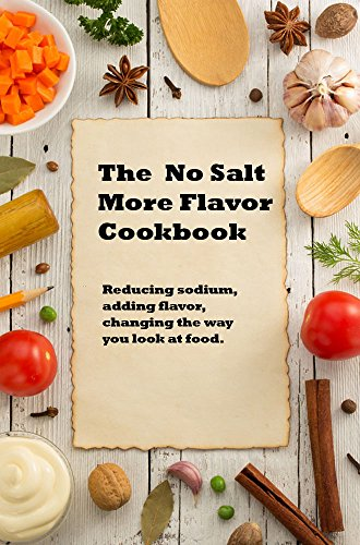 The No Salt, More Flavor Cookbook: A collection of favorite recipies, adapted to a low sodium diet. by Darlene Haponik