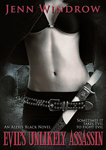 Evil's Unlikely Assassin: An Alexis Black Novel #1 (An Alexis Black Urban Fantasy Novel) by [Windrow, Jenn]