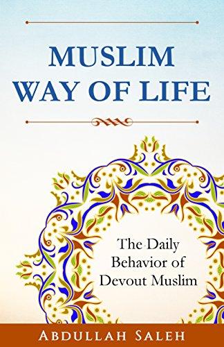Muslim Way Of Life: The Daily Behavior of Devout Muslim