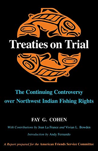 Treaties on Trial: The Continuing Controversy over Northwest Indian Fishing Rights