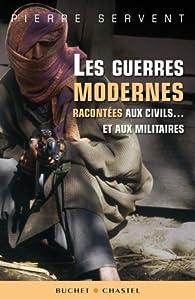 Les guerres modernes racontées aux civils... et aux militaires par Pierre Servent