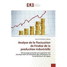 Analyse de la fluctuation de l'indice de la production industrielle: Cet ouvrage présente une approche non classique dans le traitement des chroniques via les prédicteurs du noyau (Omn.Univ.Europ.)