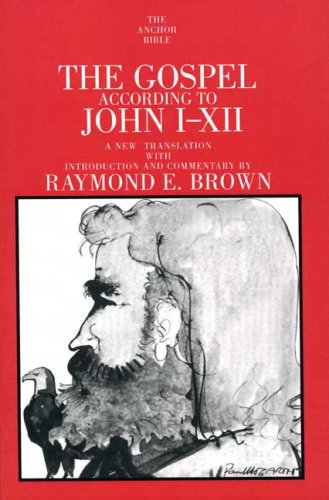 The Gospel According to John (I-XII) (The Anchor Yale Bible Commentaries) (Raymond E Brown The Gospel According To John)
