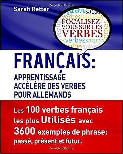 Télécharger en ligne Francais: Apprentissage Accelere de Verbs pour Allemands.: Français: Apprentissage Accéléré de Verbs pour Allemands. pdf, epub ebook