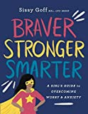 : Braver, Stronger, Smarter: A Girl's Guide to Overcoming Worry & Anxiety