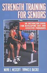 Strength Training for Senior: An Instruction Guide for Developing Safe and Effective Programs: An Instructor Guide for Developing Safe and Effective Programs
