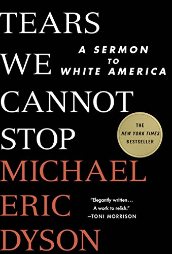 - Tears We Cannot Stop: A Sermon to White America