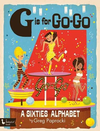 G Is for Go-Go: A Sixties Alphabet (BabyLit)