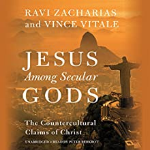 Jesus Among Secular Gods: The Countercultural Claims of Christ Audiobook by Ravi Zacharias, Vince Vitale Narrated by Peter Berkrot