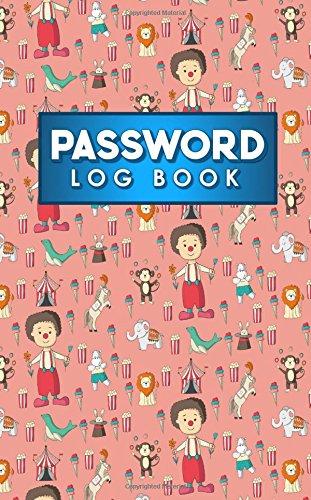 Password Log Book: Forgot Your Password Book, Password Keeper Journal, Passcode Journal, Password Storer, Cute Circus Cover (Password Log Books) (Volume 89)