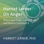 Harriet Lerner on Anger: Where Your Anger Comes from and How to Transform It | Harriet Lerner