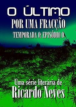 Por Uma Fracção (O Último - Temporada 0) (Portuguese Edition) by [Neves, Ricardo L.]